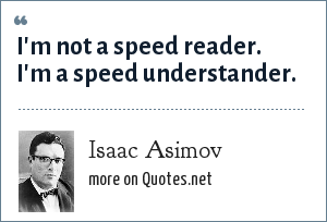 Isaac Asimov: I'm not a speed reader. I'm a speed understander.