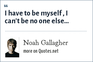 Noah Gallagher: I have to be myself , I can't be no one else...