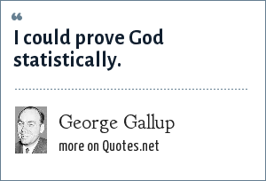 George Gallup: I could prove God statistically.