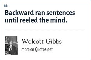 Wolcott Gibbs: Backward ran sentences until reeled the mind.