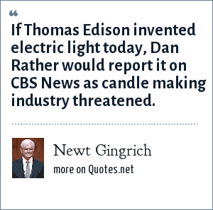 Newt Gingrich: If Thomas Edison invented electric light today, Dan Rather would report it on CBS News as candle making industry threatened.