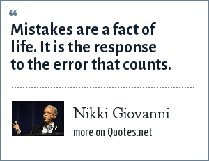 Nikki Giovanni: Mistakes are a fact of life. It is the response to the error that counts.