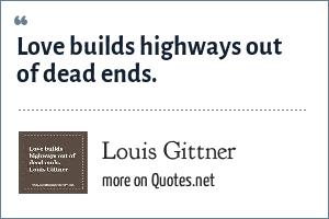 Louis Gittner: Love builds highways out of dead ends.