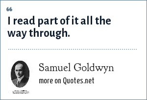 Samuel Goldwyn: I read part of it all the way through.
