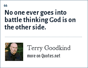 Terry Goodkind: No one ever goes into battle thinking God is on the other side.