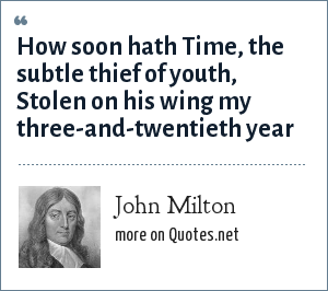 John Milton: How soon hath Time, the subtle thief of youth, Stolen on his wing my three-and-twentieth year