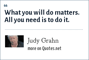 Judy Grahn: What you will do matters. All you need is to do it.