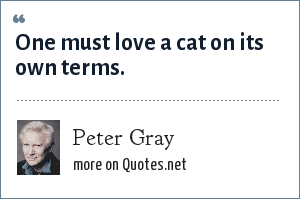 Peter Gray: One must love a cat on its own terms.