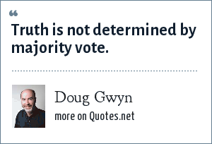 Doug Gwyn: Truth is not determined by majority vote.