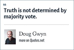 Doug Gwyn: Truth is not determined by majority vote.