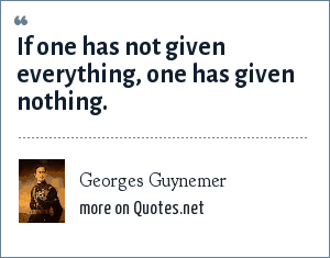 Georges Guynemer: If one has not given everything, one has given nothing.
