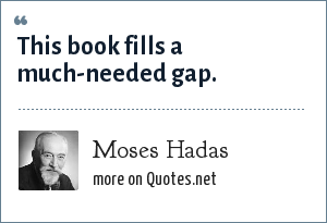 Moses Hadas: This book fills a much-needed gap.