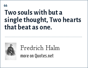 Fredrich Halm: Two souls with but a single thought, Two hearts that beat as one.