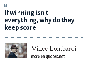 Vince Lombardi: If winning isn't everything, why do they keep score