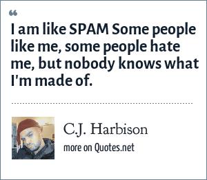 Cj Harbison I Am Like Spam Some People Like Me Some People Hate