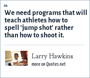 Larry Hawkins: We need programs that will teach athletes how to spell 'jump shot' rather than how to shoot it.