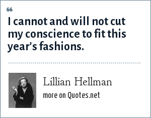 Lillian Hellman: I cannot and will not cut my conscience to fit this year's fashions.