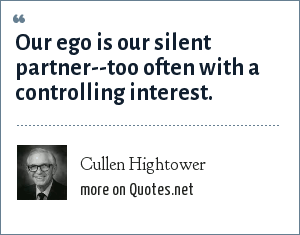 Cullen Hightower: Our ego is our silent partner--too often with a controlling interest.