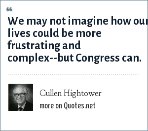 Cullen Hightower: We may not imagine how our lives could be more frustrating and complex--but Congress can.