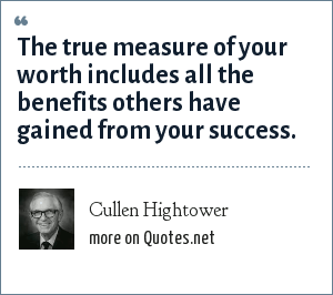 Cullen Hightower: The true measure of your worth includes all the benefits others have gained from your success.