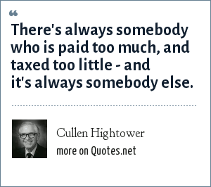 Cullen Hightower: There's always somebody who is paid too much, and taxed too little - and it's always somebody else.