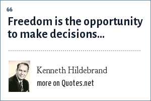 Kenneth Hildebrand: Freedom is the opportunity to make decisions...