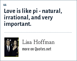 Lisa Hoffman: Love is like pi - natural, irrational, and very important.