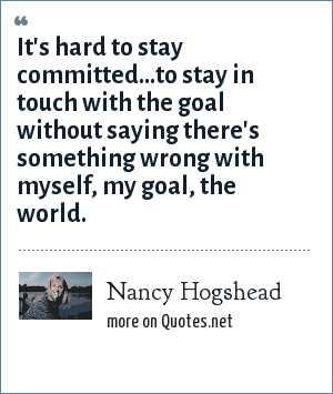Nancy Hogshead: It's hard to stay committed...to stay in touch with the goal without saying there's something wrong with myself, my goal, the world.