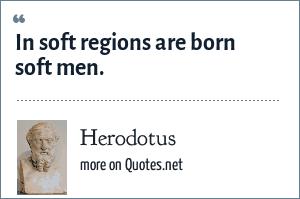 Herodotus: In soft regions are born soft men.
