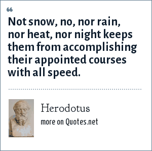 Herodotus: Not snow, no, nor rain, nor heat, nor night keeps them from accomplishing their appointed courses with all speed.