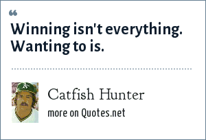 Catfish Hunter: Winning isn't everything. Wanting to is.