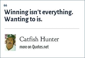 Catfish Hunter: Winning isn't everything. Wanting to is.