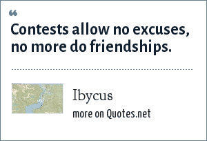Ibycus: Contests allow no excuses, no more do friendships.