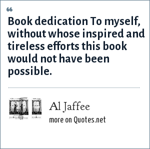 Al Jaffee: Book dedication To myself, without whose inspired and tireless efforts this book would not have been possible.