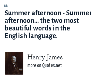 Henry James: Summer afternoon - Summer afternoon... the two most beautiful words in the English language.