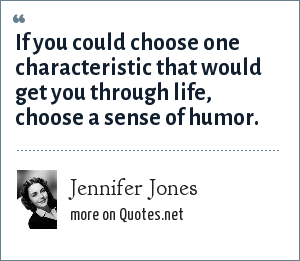Jennifer Jones: If you could choose one characteristic that would get you through life, choose a sense of humor.