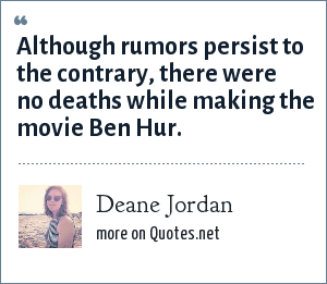 Deane Jordan: Although rumors persist to the contrary, there were no deaths while making the movie Ben Hur.