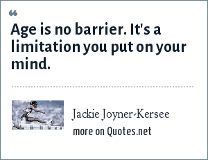 Jackie Joyner-Kersee: Age is no barrier. It's a limitation you put on your mind.