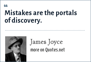 James Joyce: Mistakes are the portals of discovery.