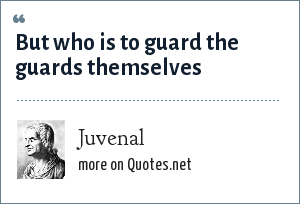 Juvenal: But who is to guard the guards themselves