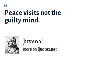 Juvenal: Peace visits not the guilty mind.