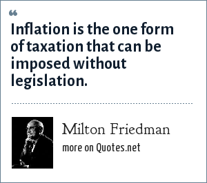 Milton Friedman Inflation Is The One Form Of Taxation That
