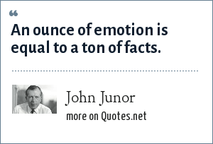 John Junor: An ounce of emotion is equal to a ton of facts.