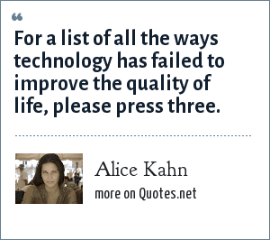 Alice Kahn: For a list of all the ways technology has failed to improve the quality of life, please press three.