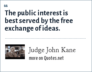 Judge John Kane: The public interest is best served by the free exchange of ideas.