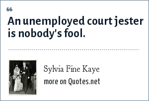 Sylvia Fine Kaye: An unemployed court jester is nobody's fool.