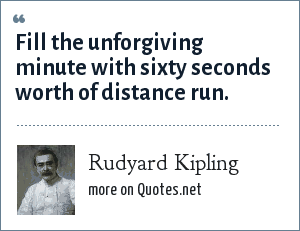 Rudyard Kipling: Fill the unforgiving minute with sixty seconds worth of distance run.