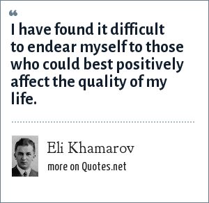 Eli Khamarov: I have found it difficult to endear myself to those who could best positively affect the quality of my life.