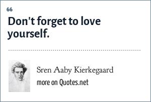 Sren Aaby Kierkegaard: Don't forget to love yourself.