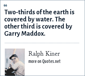 Ralph Kiner: Two-thirds of the earth is covered by water. The other third is covered by Garry Maddox.
